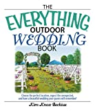 Everything Outdoor Wedding Book: Choose the Perfect Location, Expect the Unexpected, And Have a Beautiful Wedding Your Guests Will Remember! (Everything: Weddings)