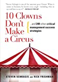 Buy 10 Clowns Don't Make a Circus: And 249 Other Critical Management Success Strategies from Amazon
