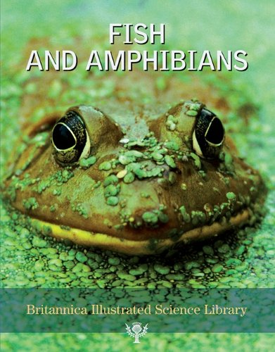 PDF Fish and Amphibians Britannica Illustrated Science Library