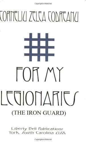 For My Legionaries (The Iron Guard), Codreanu, Corneliu Zelea