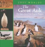 The Great Auk : The Extinction of the Original Penguin (Lost Worlds)