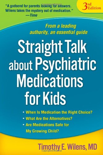 Straight Talk about Psychiatric Medications for Kids, Third Edition, Wilens, Timothy E.
