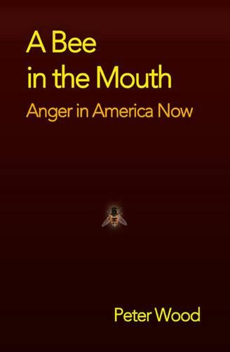 A Bee in the Mouth: Anger in America Now, Wood, Peter