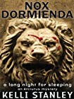 Nox Dormienda: A Long Night for Sleeping by Kelli Stanley