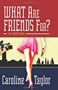 What Are Friends For? by Caroline Taylor