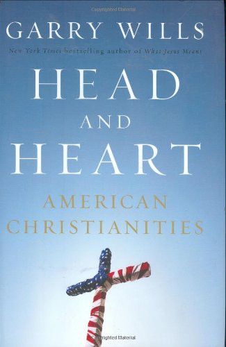 Head and Heart: American Christianities, Wills, Garry