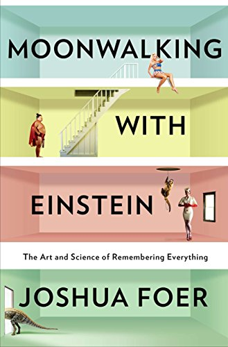 Moonwalking with Einstein: The Art and Science of Remembering Everything, by Foer, Joshua
