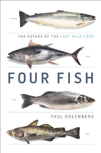 Four Fish: The Future of the Last Wild Food, Greenberg, Paul