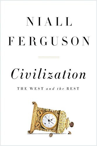 Civilization: The West and the Rest, by Ferguson, Niall