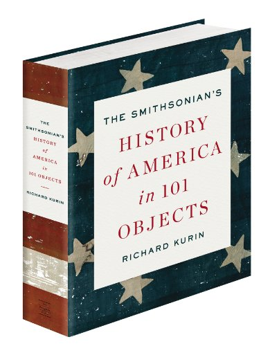 The Smithsonian's History of America in 101 Objects - Richard KurinC. Wayne Clough