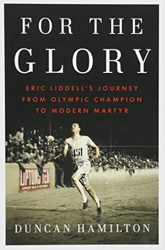 For the Glory: Eric Liddell's Journey from Olympic Champion to Modern Martyr - Duncan Hamilton