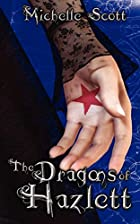 The Dragons of Hazlett by Michelle Scott