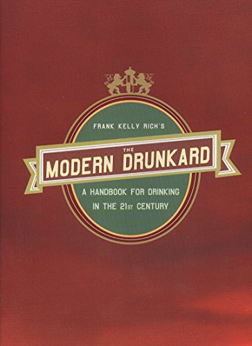The Modern Drunkard: A Handbook for Drinking in the 21st Century, Rich, Frank Kelly