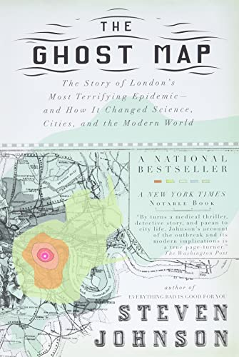 The Ghost Map: The Story of London's Most Terrifying Epidemic--and How It Changed Science, Cities, and the Modern World - Steven Johnson