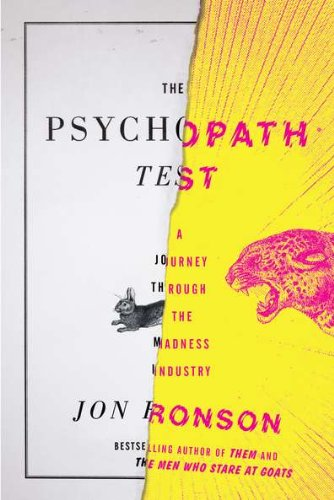 The Psychopath Test: A Journey Through the Madness Industry, by Ronson, J.