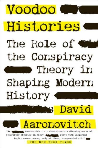 Voodoo Histories: The Role of the Conspiracy Theory in Shaping Modern History, by Aaronovitch, D.
