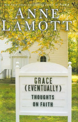 Grace (Eventually): Thoughts on Faith, Lamott, Anne