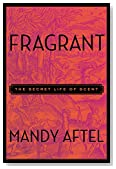 Cover of Fragrant: The Secret Life of Scent – Mandy Aftel