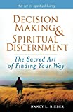 Decision Making & Spiritual Discernment: The Sacred Art of Finding Your Way (The Art of Spiritual Living)