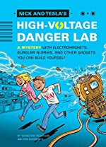 Nick & Tesla's High-Voltage Danger Lab: A Mystery With Electromagnets, Burglar Alarms, And Other Gadgets You Can Build Yourself by