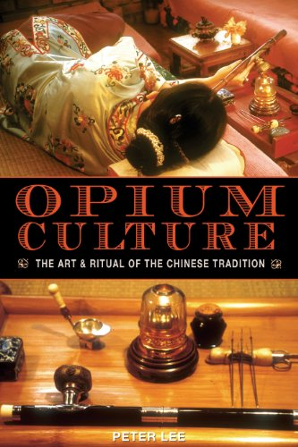 Opium Culture: The Art and Ritual of the Chinese Tradition, Lee, Peter