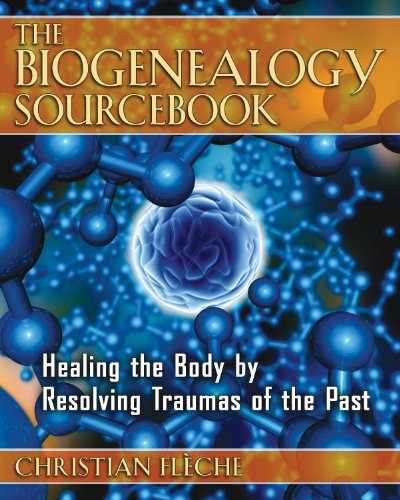 The Biogenealogy Sourcebook: Healing the Body by Resolving Traumas of the Past - Christian Fl?che