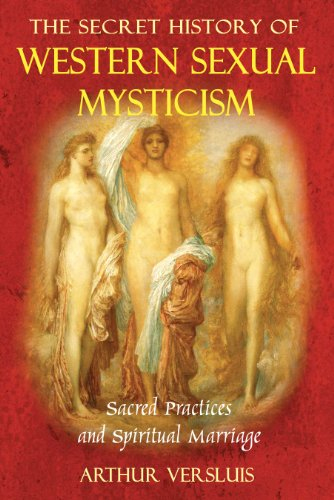 The Secret History of Western Sexual Mysticism: Sacred Practices and Spiritual Marriage, Versluis, Arthur