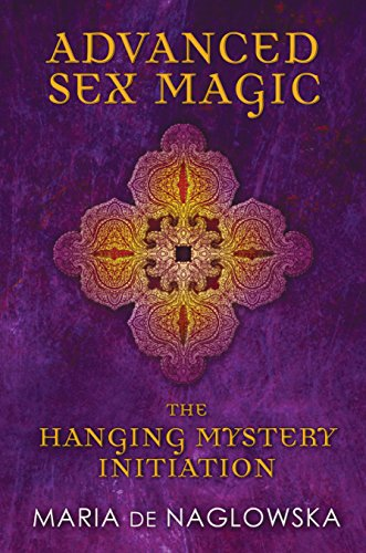 Advanced Sex Magic: The Hanging Mystery Initiation, de Naglowska, Maria