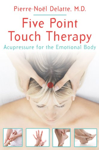 Five Point Touch Therapy: Acupressure for the Emotional Body - Pierre-Noël Delatte M.D.