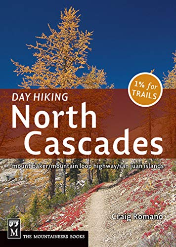 Day Hiking North Cascades: Mount Baker, Mountain Loop Highway, San Juan Islands - Craig Romano