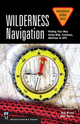 Wilderness Navigation: Finding Your Way Using Map, Compass, Altimeter & Gps (Mountaineers Outdoor Basics) - Bob Burns, Mike Burns