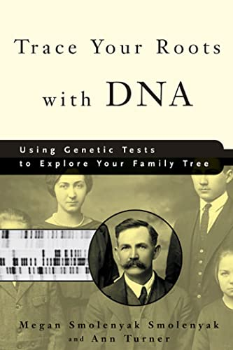 Trace Your Roots with DNA : Using Genetic Tests to Explore Your Family Tree by Megan Smolenyak, Ann Turner
