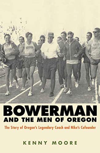 Bowerman and the Men of Oregon: The Story of Oregon's Legendary Coach and Nike's Co-founder, Moore, Kenny