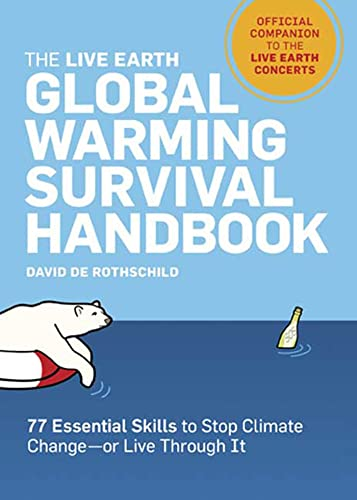 The Live Earth Global Warming Survival Handbook: 77 Essential Skills To Stop Climate Change, de Rothschild, David