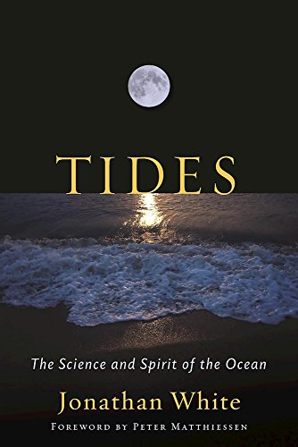 Tides: The Science and Spirit of the Ocean, White, Jonathan