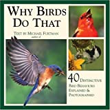 Why Birds Do That: 40 Distinctive Bird Behaviors Explained and Photographed