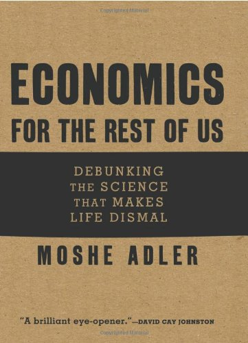 Economics for the Rest of Us: Debunking the Science that Makes Life Dismal