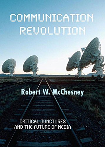 Communication Revolution: Critical Junctures and the Future of Media, McChesney, Robert W.