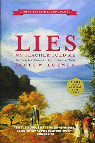Lies My Teacher Told Me: Everything Your American History Textbook Got Wrong, Loewen, James W.