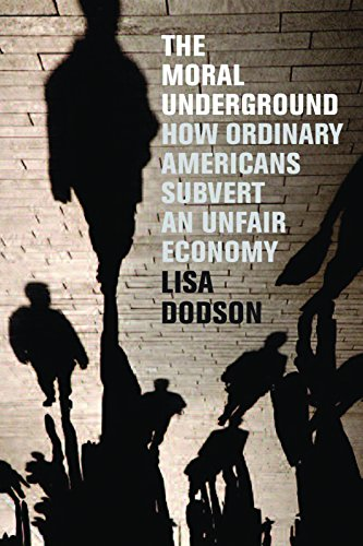 The Moral Underground: How Ordinary Americans Subvert an Unfair Economy, Dodson, Lisa