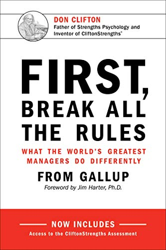 92. First, Break All The Rules: What the World's Greatest Managers Do Differently – James K. Harter; James K. Harter