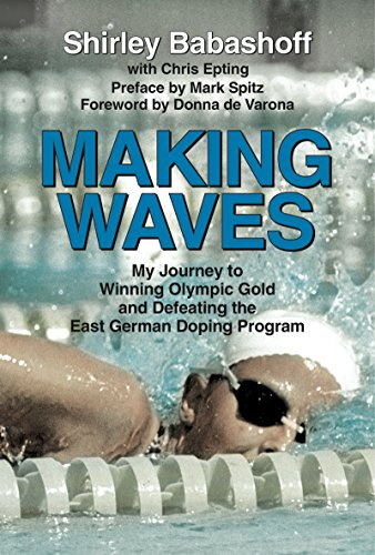 Making Waves: My Journey to Winning Olympic Gold and Defeating the East German Doping Program - Shirley Babashoff, Chris EptingMark Spitz, Donna de Varona
