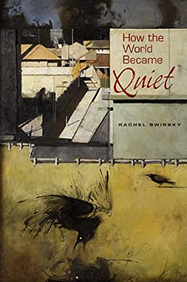 "Coming Soon! ""How the World Became Quiet: Myths of the Past, Present, and Future"" by Rachel Swirsky"