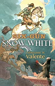 "Cover & Synopsis: ""Six-Gun Snow White"" by Catherynne M. Valente"