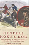 General Howe's Dog: George Washington, the Battle for Germantown, and the Dog That Crossed Enemy Lines