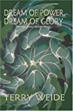Dream of Power, Dream of Glory, Terry Weide