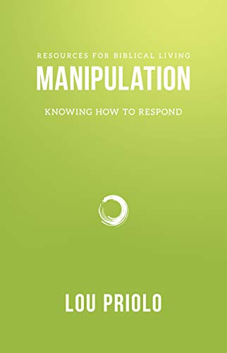Manipulation: Knowing How to Respond (Resources for Biblical Living)