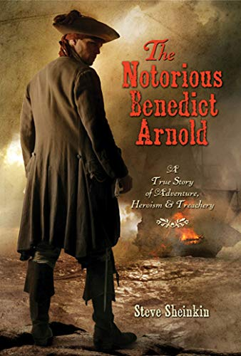 [The Notorious Benedict Arnold: A True Story of Adventure, Heroism, and Treachery]