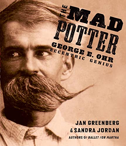The Mad Potter: George E. Ohr, Eccentric Genius