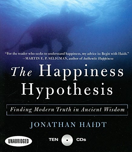 Happiness Hypothesis: Finding Modern Truth in Ancient Wisdom...Why the Meaningful Life is Closer Than You Think